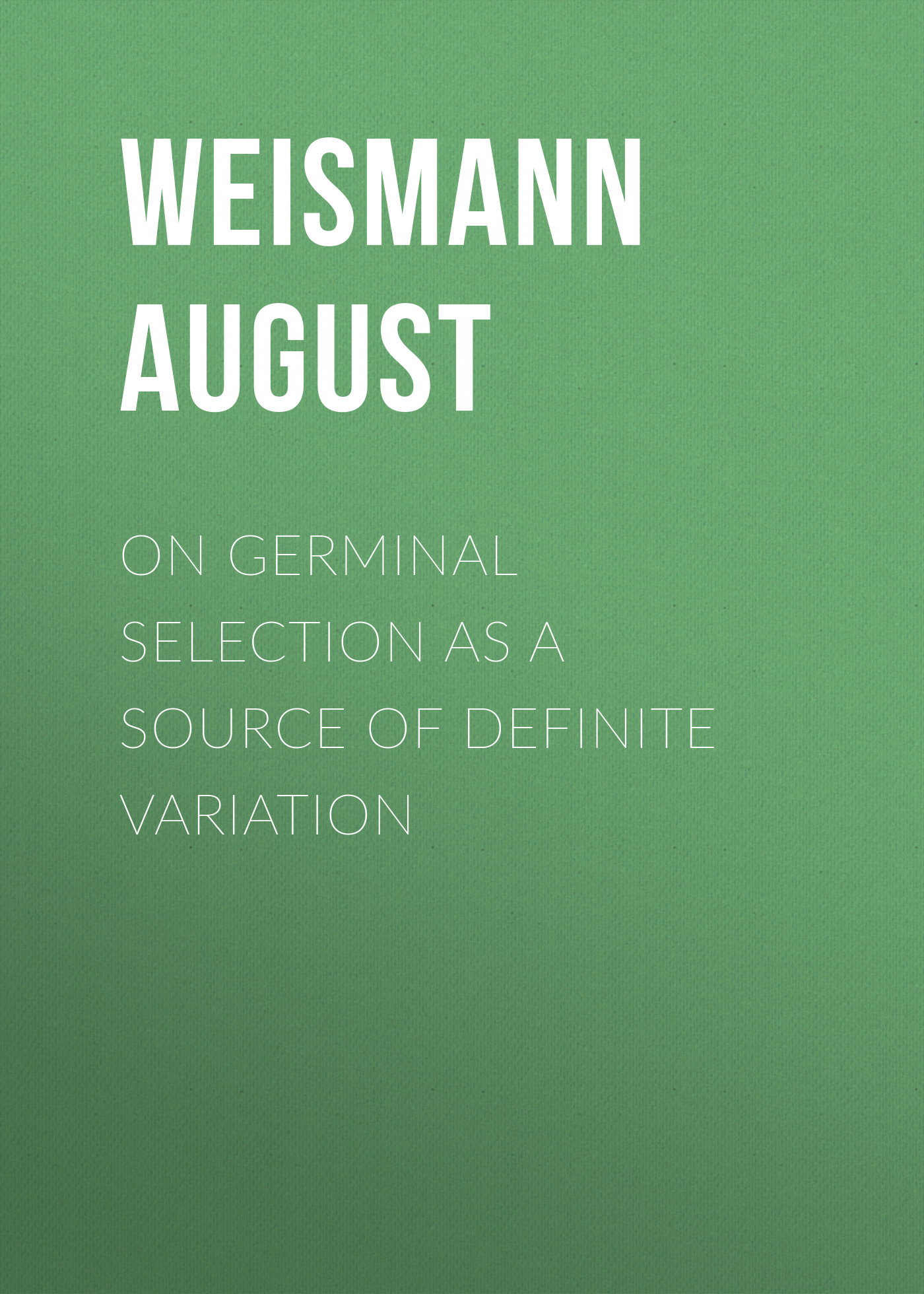 Weismann August On Germinal Selection as a Source of Definite Variation elizabeth august a royal mission