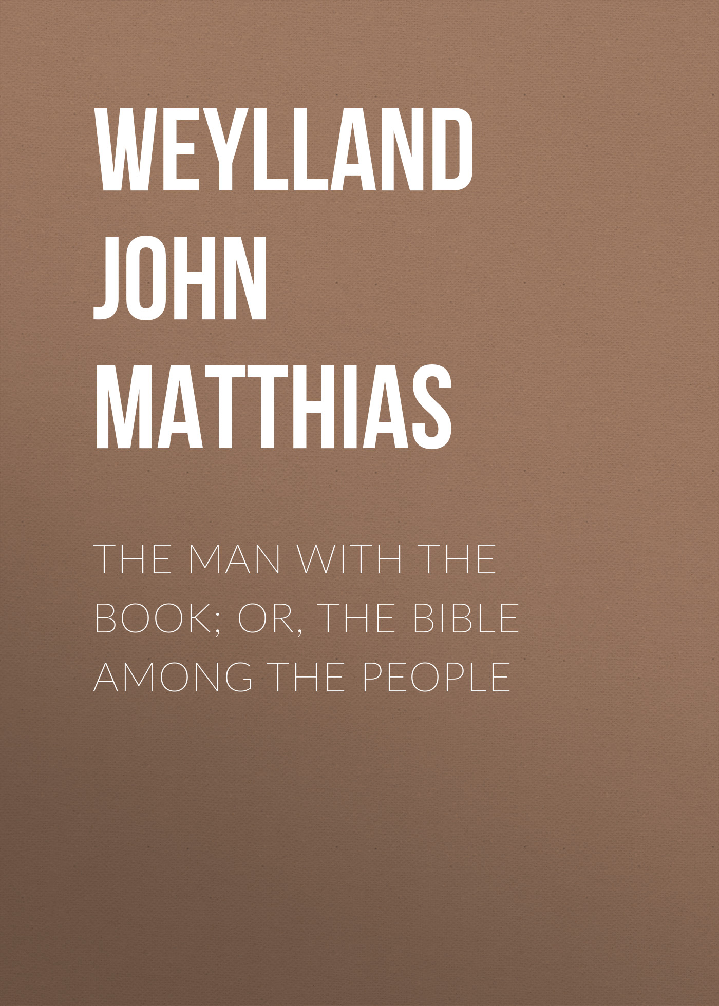 Weylland John Matthias The Man with the Book; or, The Bible Among the People matthias schweighöfer erfurt