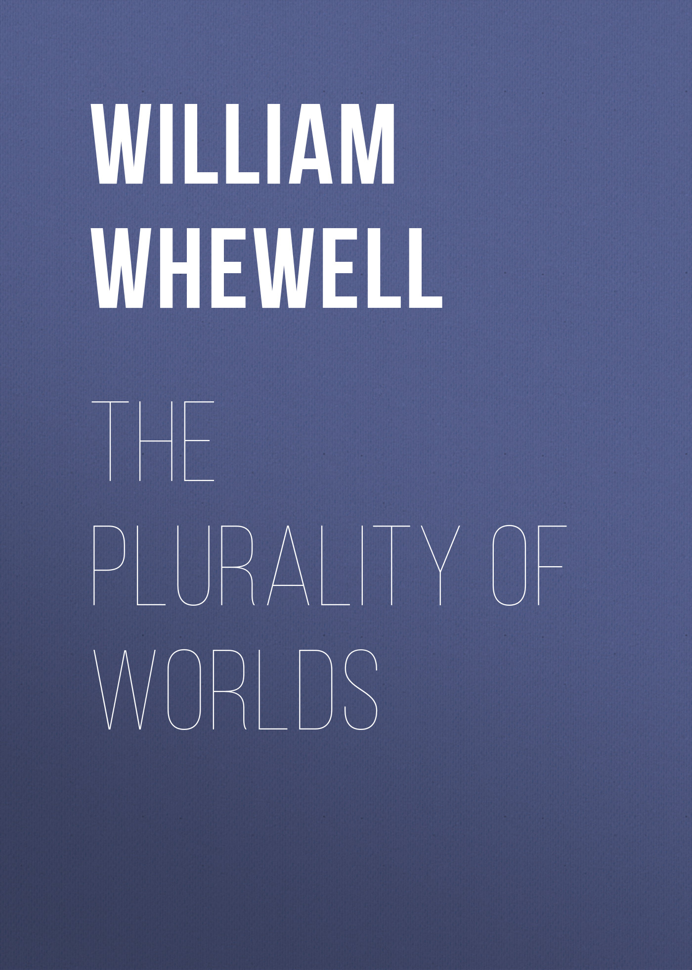 цена на William Whewell The Plurality of Worlds