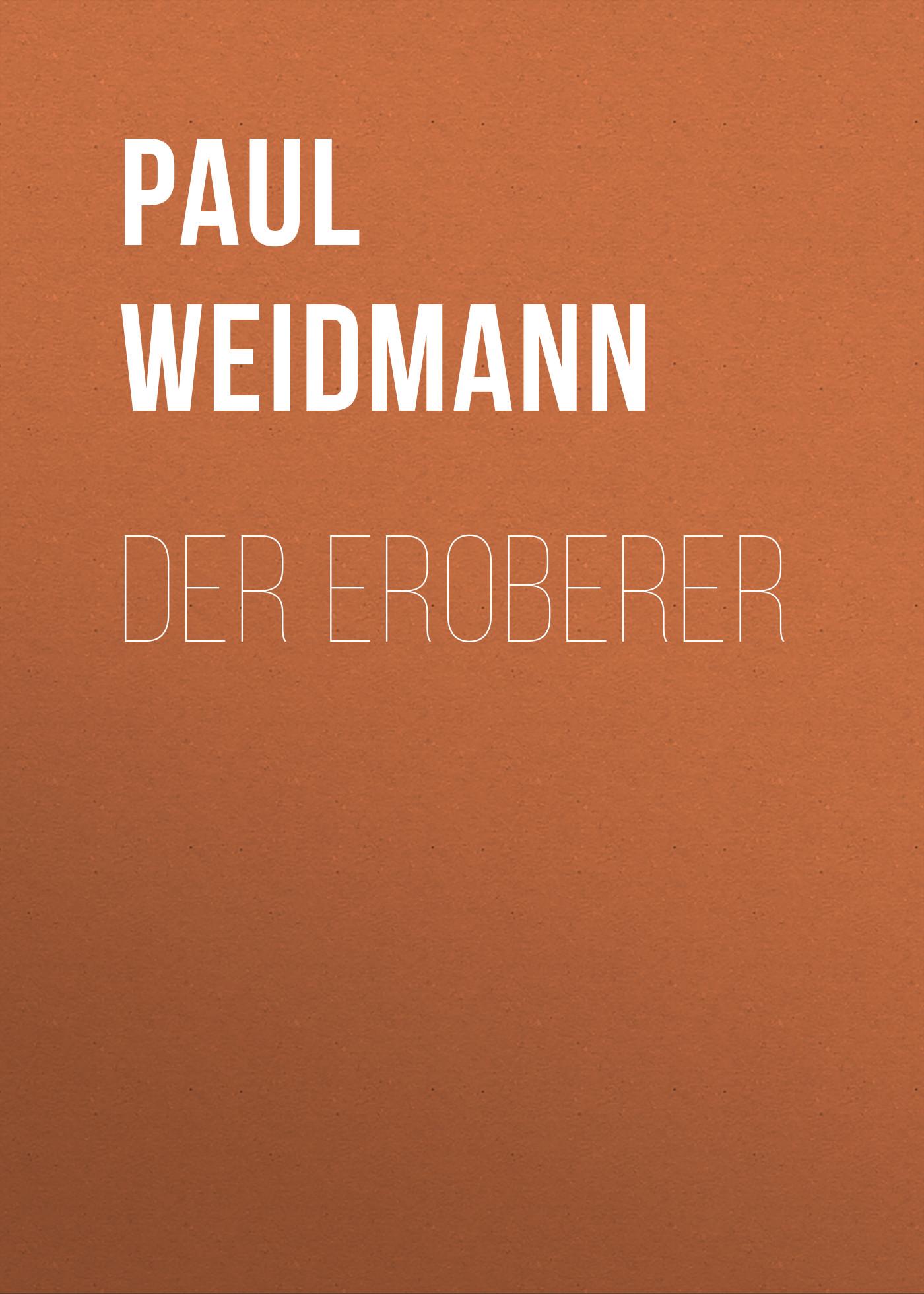 Paul Weidmann Der Eroberer цена и фото