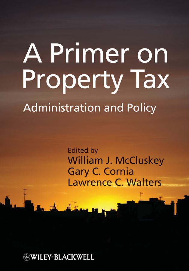 Gary Cornia C. A Primer on Property Tax. Administration and Policy gary cornia c a primer on property tax administration and policy