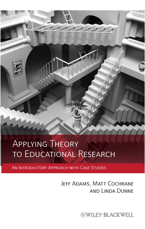 Jeff Adams Applying Theory to Educational Research. An Introductory Approach with Case Studies coleman cindy the designer s guide to doing research applying knowledge to inform design
