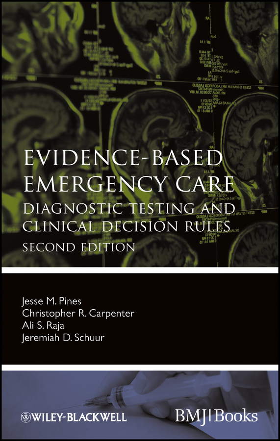 Jesse Pines M. Evidence-Based Emergency Care. Diagnostic Testing and Clinical Decision Rules