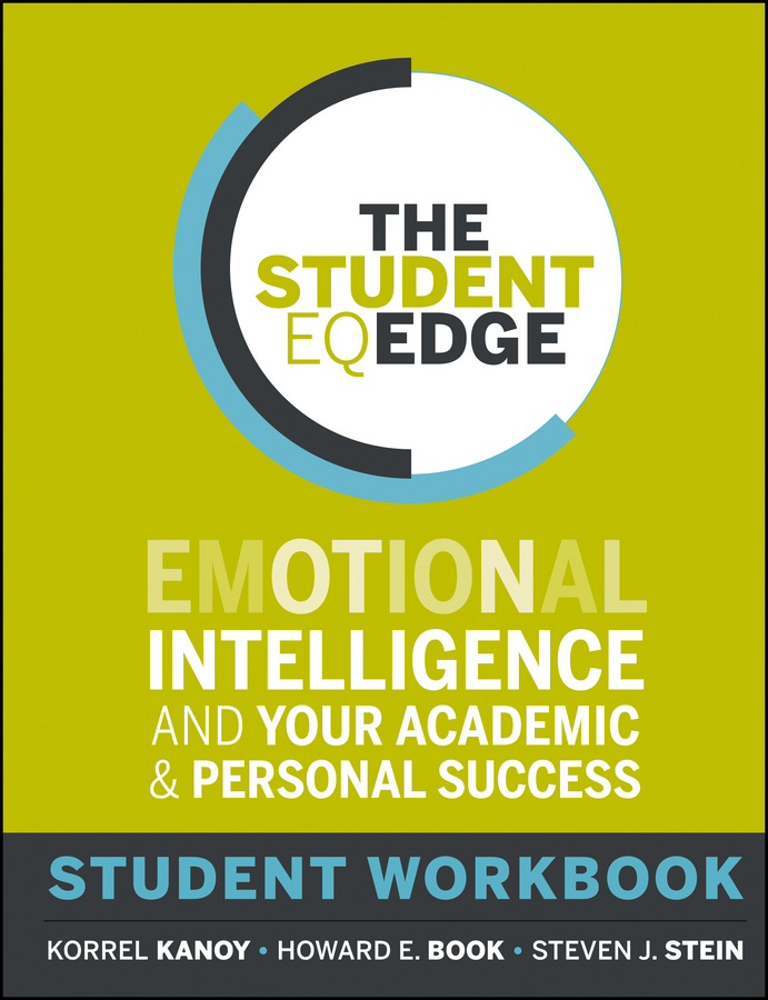 Korrel Kanoy The Student EQ Edge. Emotional Intelligence and Your Academic and Personal Success: Student Workbook diana giddon unequaled tips for building a successful career through emotional intelligence isbn 9781119246084