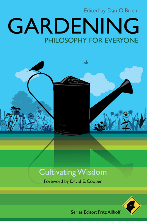 Fritz Allhoff Gardening - Philosophy for Everyone. Cultivating Wisdom