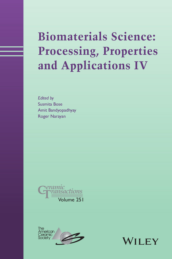 Amit Bandyopadhyay Biomaterials Science. Processing, Properties and Applications IV amit bandyopadhyay biomaterials science processing properties and applications ii