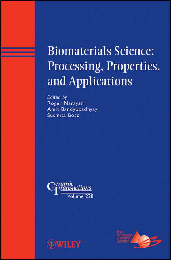 Amit Bandyopadhyay Biomaterials Science. Processing, Properties, and Applications amit bandyopadhyay biomaterials science processing properties and applications ii