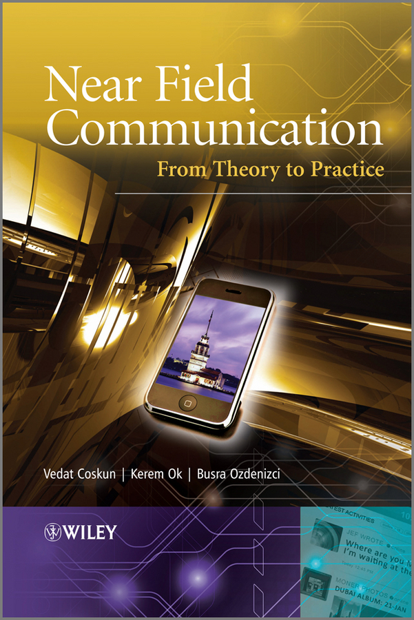Vedat Coskun Near Field Communication (NFC). From Theory to Practice
