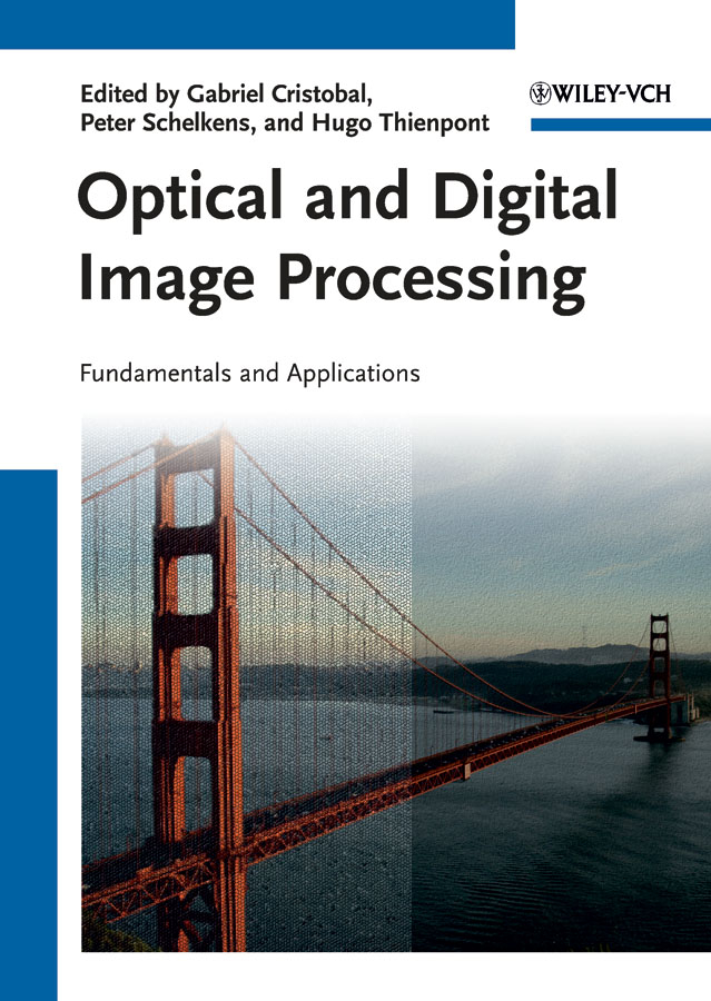 Peter Schelkens Optical and Digital Image Processing. Fundamentals and Applications donald bailey g design for embedded image processing on fpgas isbn 9780470828502