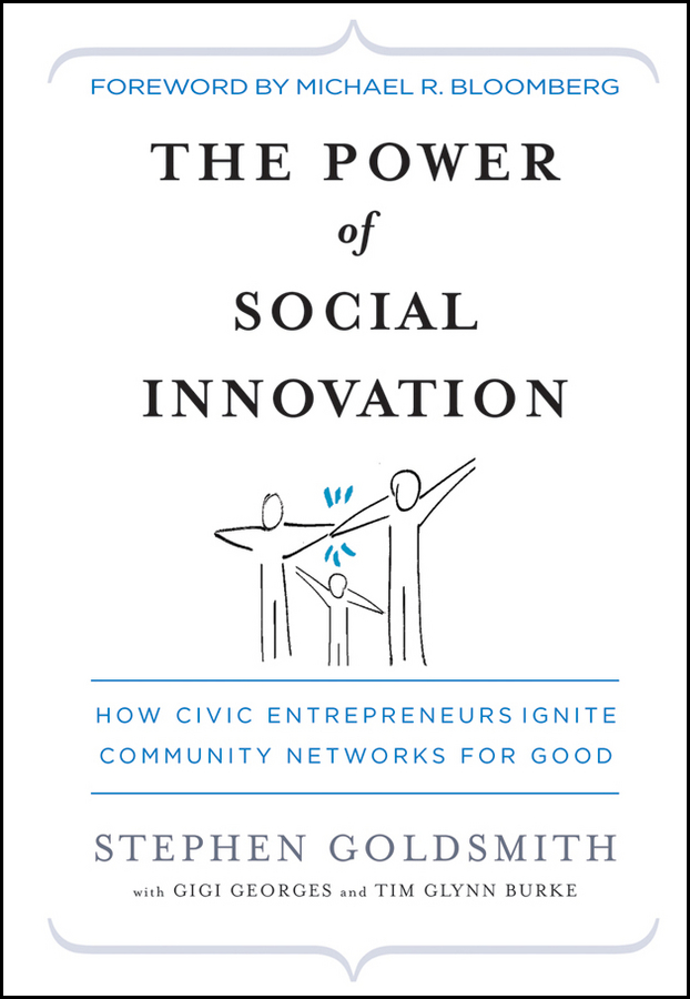 Stephen Goldsmith The Power of Social Innovation. How Civic Entrepreneurs Ignite Community Networks for Good