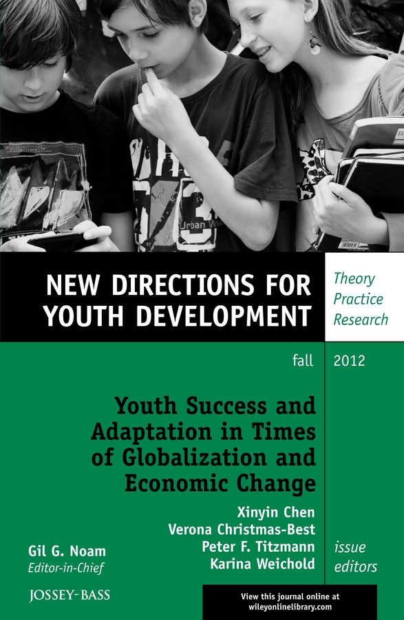 Xinyin Chen Youth Success and Adaptation in Times of Globalization and Economic Change. New Directions for Youth Development, Number 135