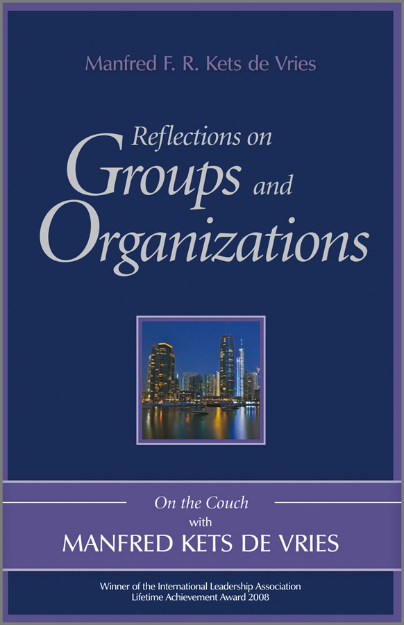 Manfred F. R. Kets de Vries Reflections on Groups and Organizations. On the Couch With Manfred Kets de Vries manfred reflections on leadership and career development on the couch with manfred kets de vries isbn 9781119965916