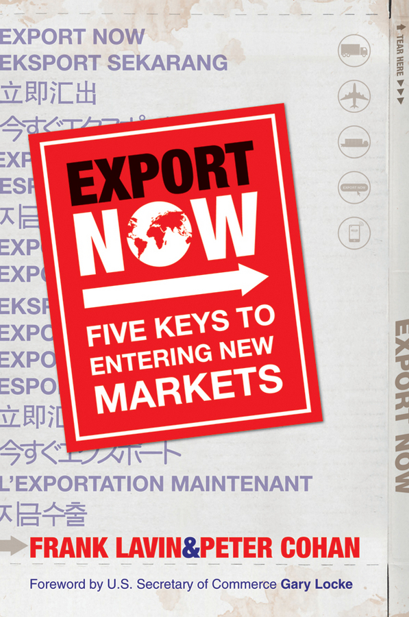 Frank Lavin Export Now. Five Keys to Entering New Markets international business a global perspective