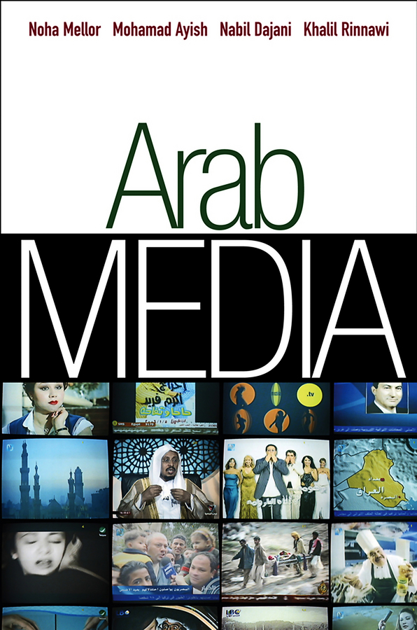 Noha Mellor Arab Media. Globalization and Emerging Media Industries купить недорого в Москве