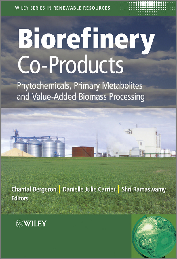 Chantal Bergeron Biorefinery Co-Products. Phytochemicals, Primary Metabolites and Value-Added Biomass Processing bioconversion of corn stover into value added chemicals