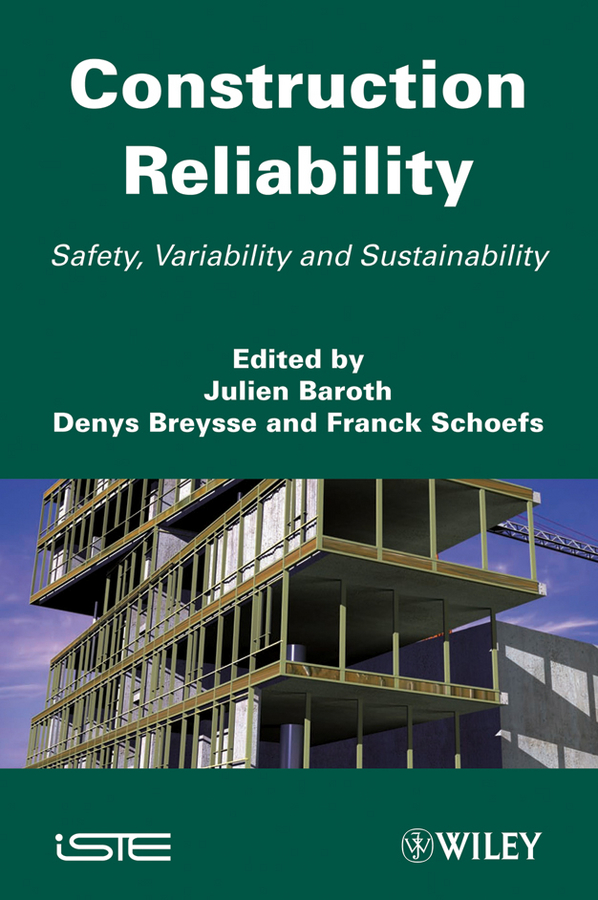 Julien Baroth Construction Reliability. Safety, Variability and Sustainability