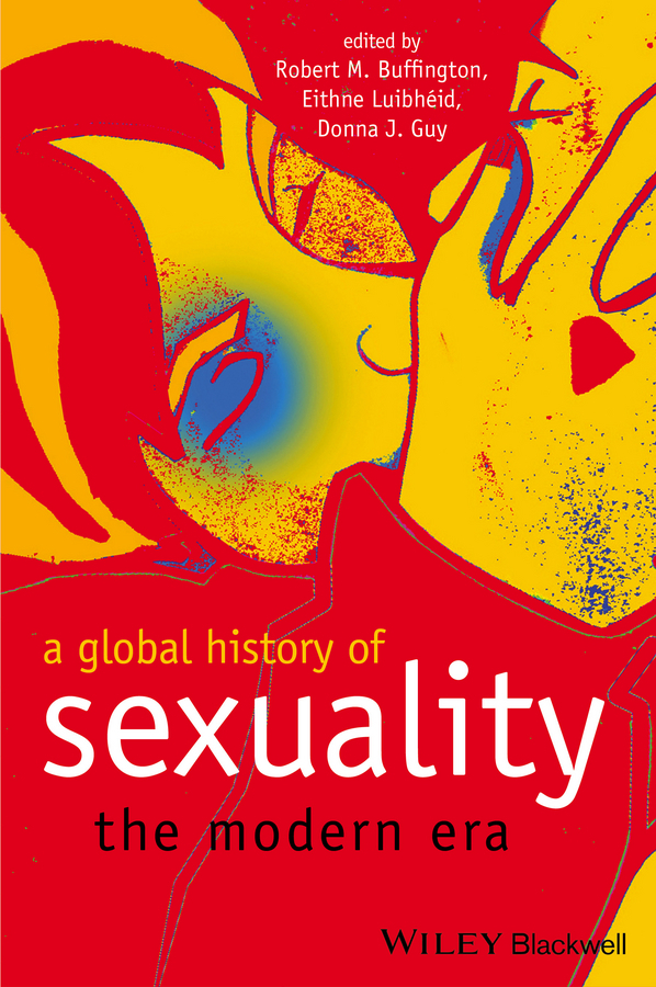 Donna Guy J. A Global History of Sexuality. The Modern Era