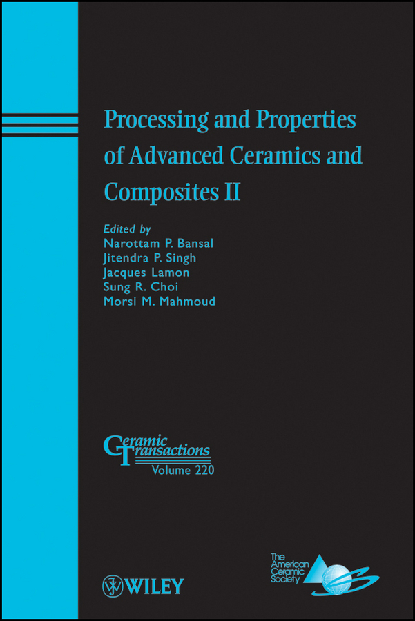 Jacques Lamon Processing and Properties of Advanced Ceramics and Composites II boccaccini aldo r ceramics and composites processing methods