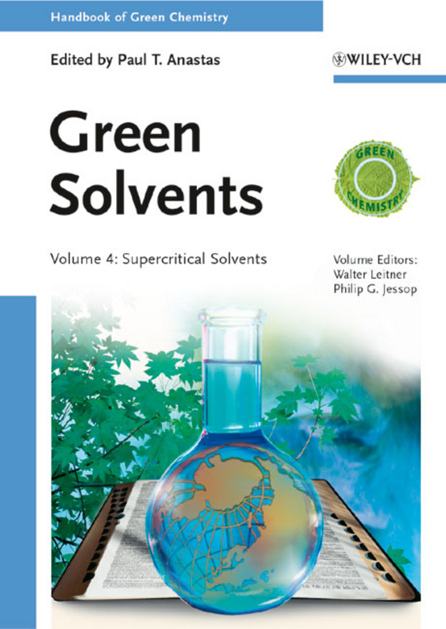 Walter Leitner Green Solvents. Supercritical Solvents anastas paul t green processes green synthesis