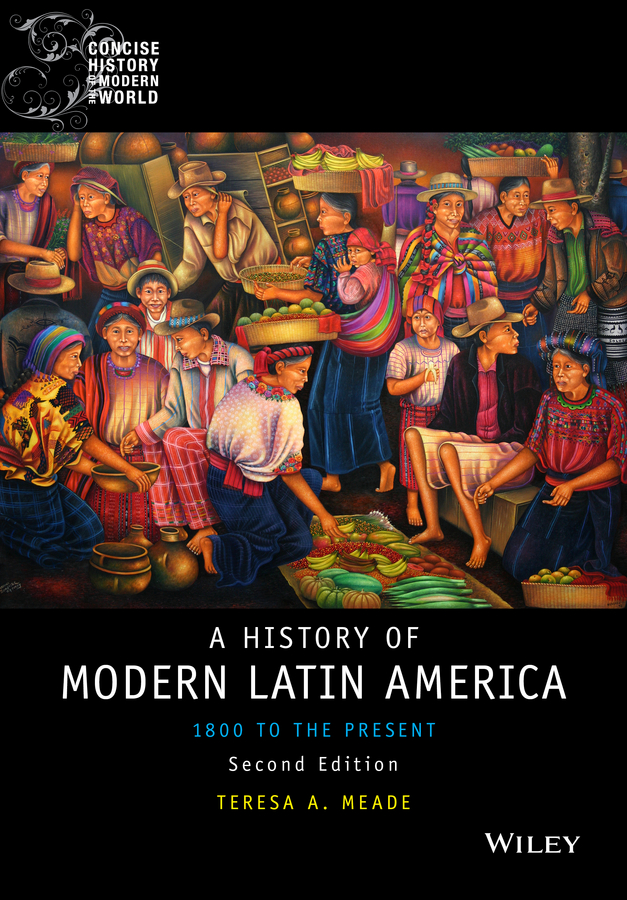 Teresa Meade A. History of Modern Latin America. 1800 to the Present alan mcpherson a short history of u s interventions in latin america and the caribbean