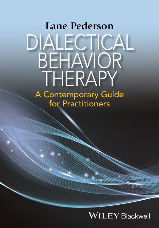 Lane D. Pederson Dialectical Behavior Therapy. A Contemporary Guide for Practitioners