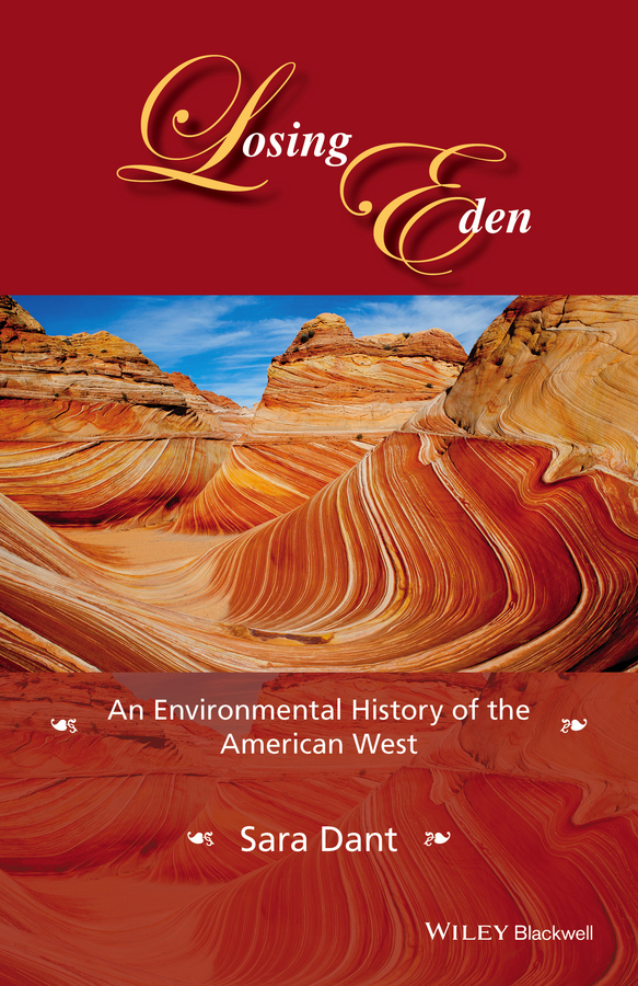 Sara Dant Losing Eden. An Environmental History of the American West douglas sackman cazaux a companion to american environmental history