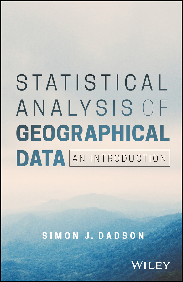 Simon Dadson James Statistical Analysis of Geographical Data. An Introduction n galwey w introduction to mixed modelling beyond regression and analysis of variance