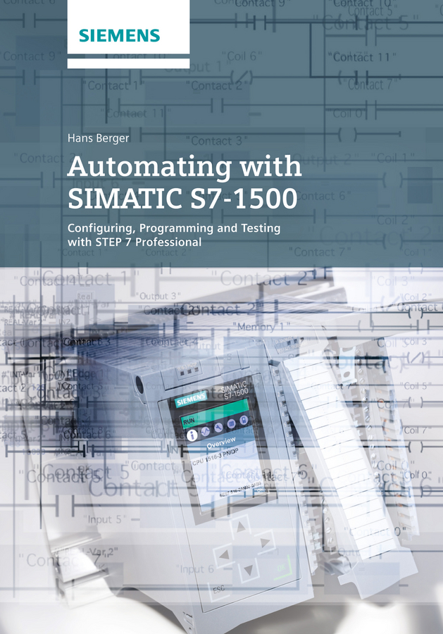Hans Berger Automating with SIMATIC S7-1500. Configuring, Programming and Testing with STEP 7 Professional hans berger automating with simatic s7 1500 configuring programming and testing with step 7 professional