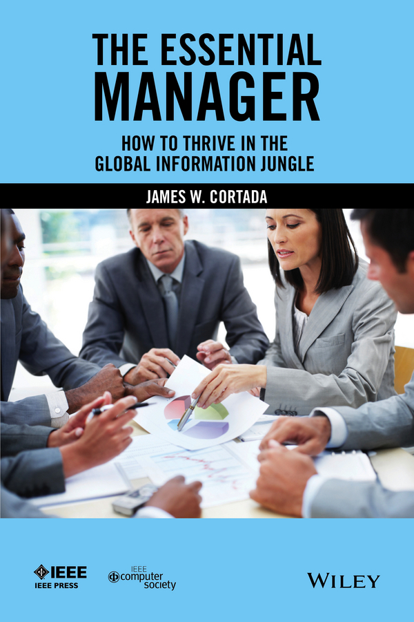 James Cortada W. The Essential Manager. How to Thrive in the Global Information Jungle robin burk check your connections how to thrive in an uncertain world