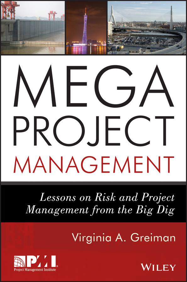 Virginia Greiman A. Megaproject Management. Lessons on Risk and Project Management from the Big Dig