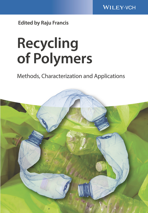 Raju Francis Recycling of Polymers. Methods, Characterization and Applications