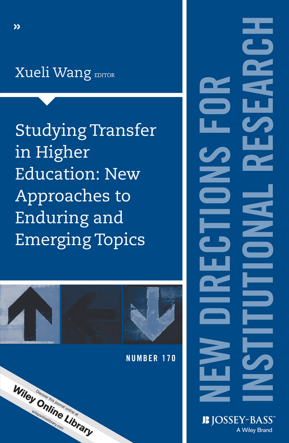 Xueli Wang Studying Transfer in Higher Education: New Approaches to Enduring and Emerging Topics. New Directions for Institutional Research, Number 170 museus samuel d using mixed methods to study intersectionality in higher education new directions in institutional research number 151