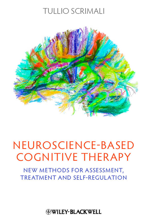 Tullio Scrimali Neuroscience-based Cognitive Therapy. New Methods for Assessment, Treatment and Self-Regulation susan schulherr eating disorders for dummies