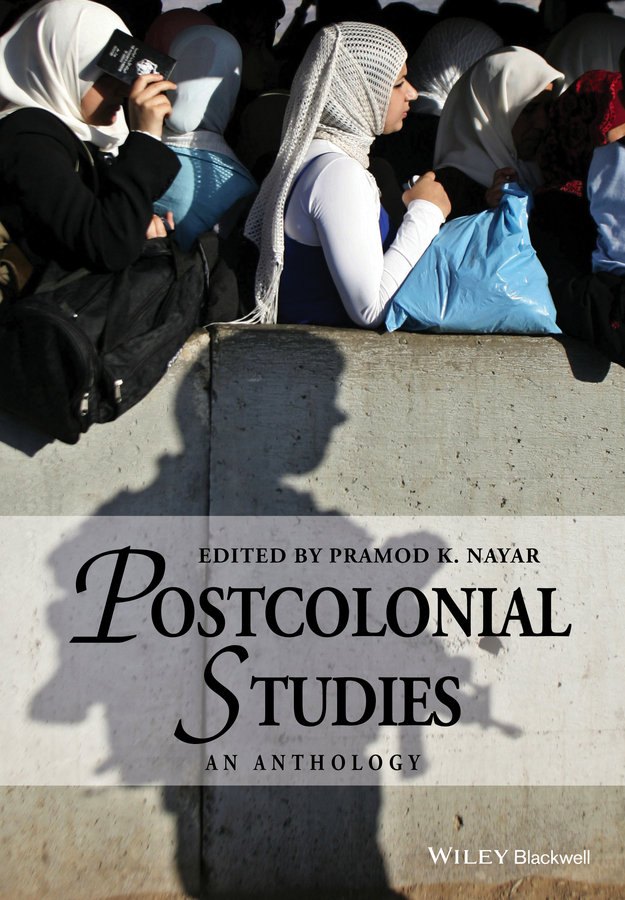 Pramod Nayar K. Postcolonial Studies. An Anthology