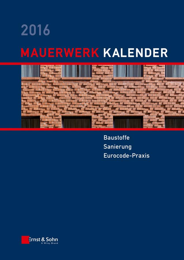 Wolfram Jäger Mauerwerk Kalender 2016. Baustoffe, Sanierung, Eurocode-Praxis