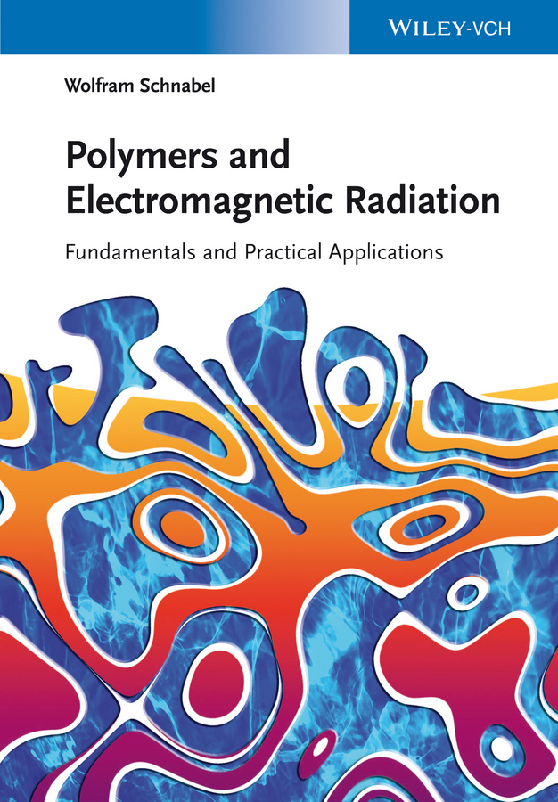 Wolfram Schnabel Polymers and Electromagnetic Radiation. Fundamentals and Practical Applications