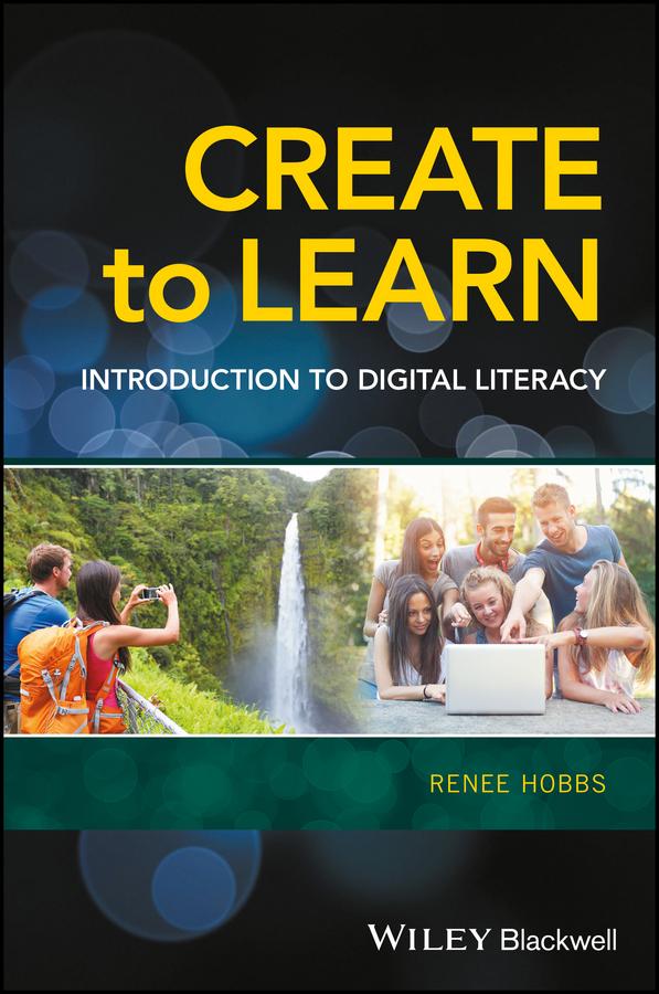 Renee Hobbs Create to Learn. Introduction to Digital Literacy