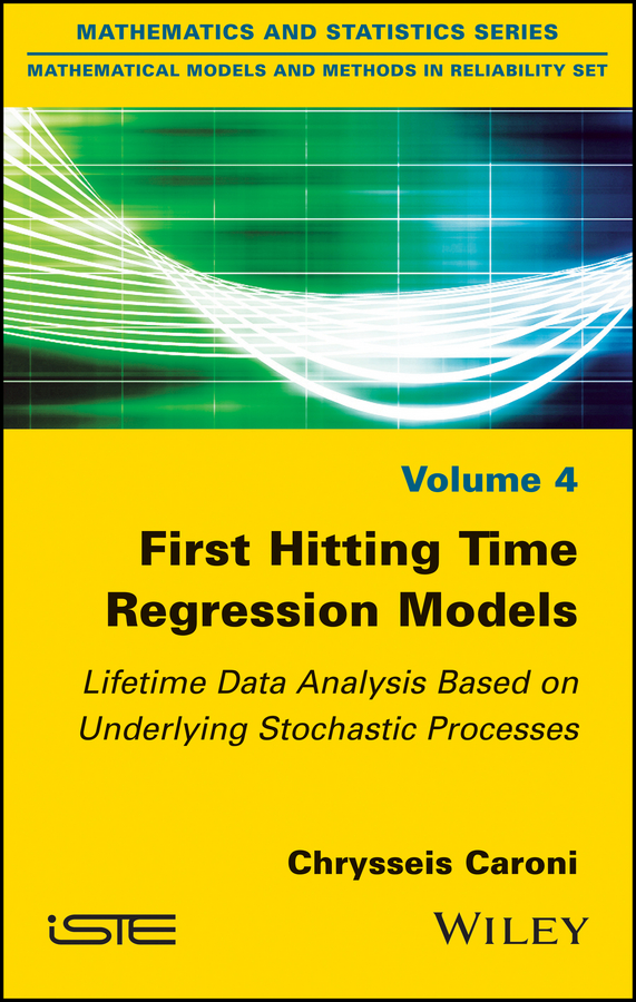 Chrysseis Caroni First Hitting Time Regression Models. Lifetime Data Analysis Based on Underlying Stochastic Processes