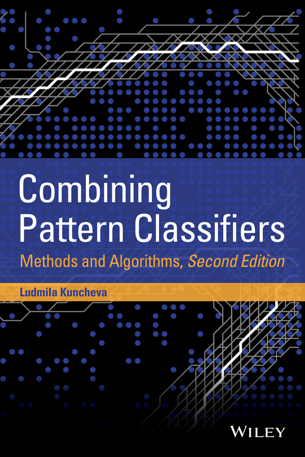 Ludmila Kuncheva I. Combining Pattern Classifiers. Methods and Algorithms