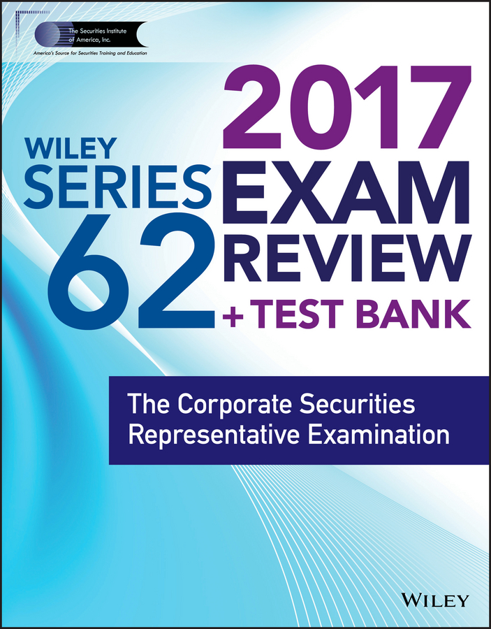 Wiley Wiley FINRA Series 62 Exam Review 2017. The Corporate Securities Representative Examination wiley wiley finra series 3 exam review 2017 the national commodities futures examination