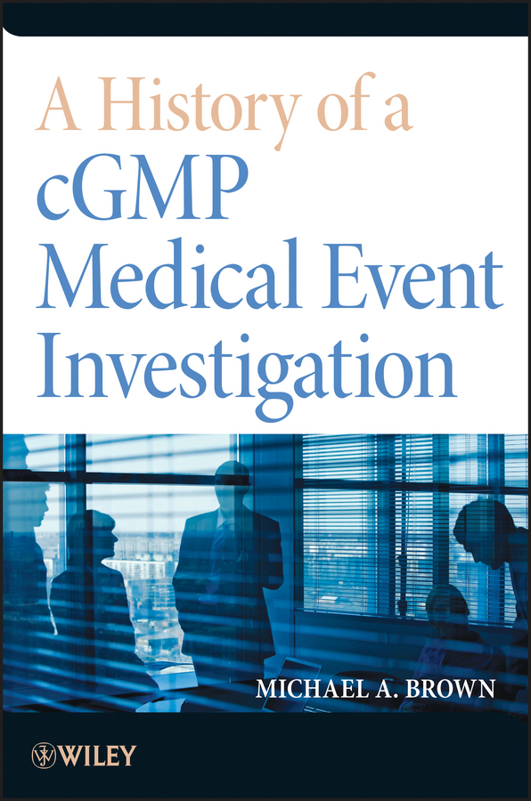 Michael Brown A. A History of a cGMP Medical Event Investigation