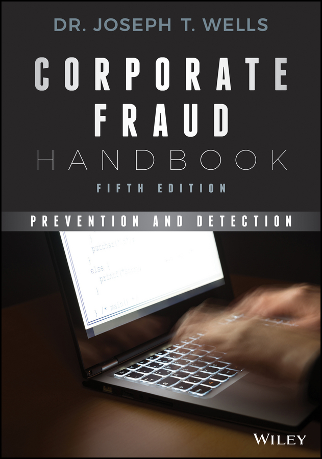 Joseph Wells T. Corporate Fraud Handbook. Prevention and Detection richard teitelbaum the most dangerous trade how short sellers uncover fraud keep markets honest and make and lose billions