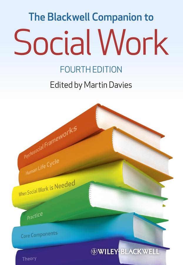 Martin Davies The Blackwell Companion to Social Work martin davies the blackwell companion to social work etextbook