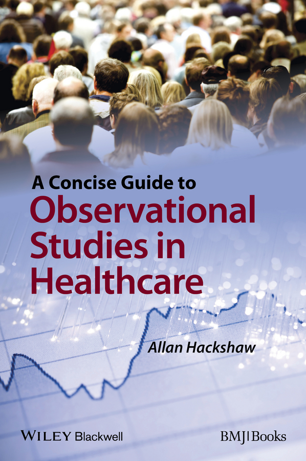 Allan Hackshaw A Concise Guide to Observational Studies in Healthcare john rowe carlos a concise companion to american studies
