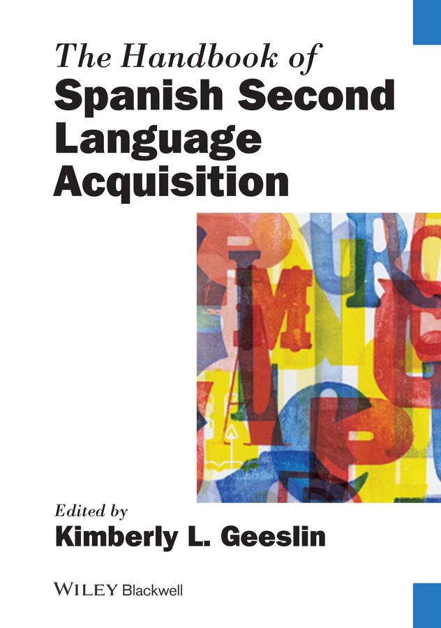 Kimberly Geeslin L. The Handbook of Spanish Second Language Acquisition
