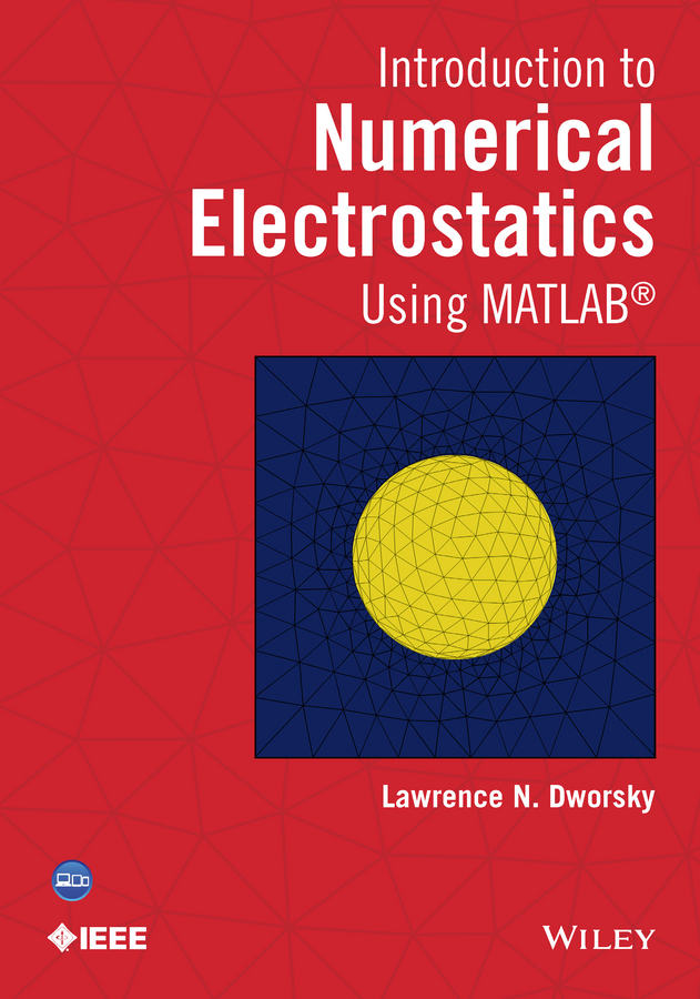 Lawrence Dworsky N. Introduction to Numerical Electrostatics Using MATLAB qiuliang wang practical design of magnetostatic structure using numerical simulation