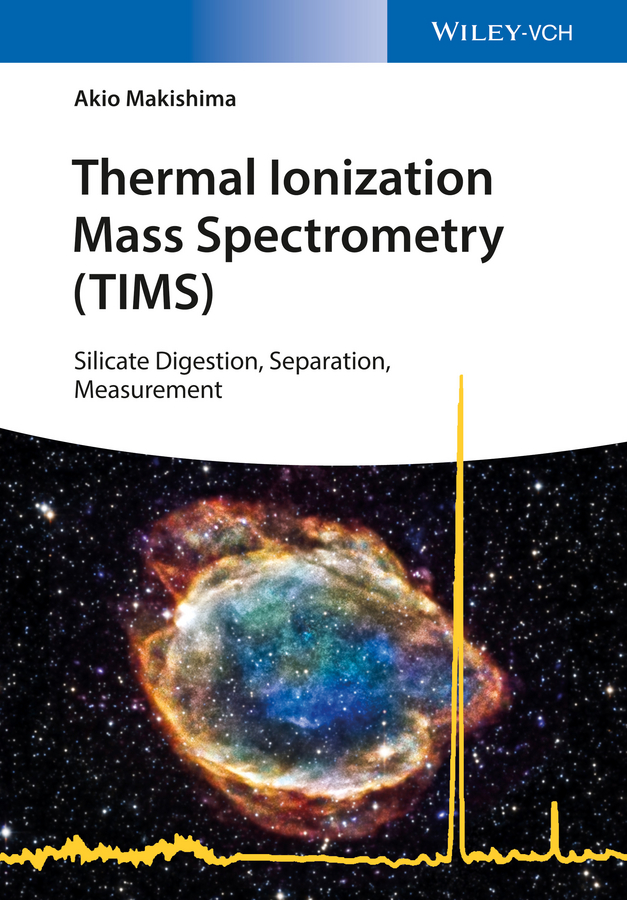 Akio Makishima Thermal Ionization Mass Spectrometry (TIMS). Silicate Digestion, Separation, Measurement