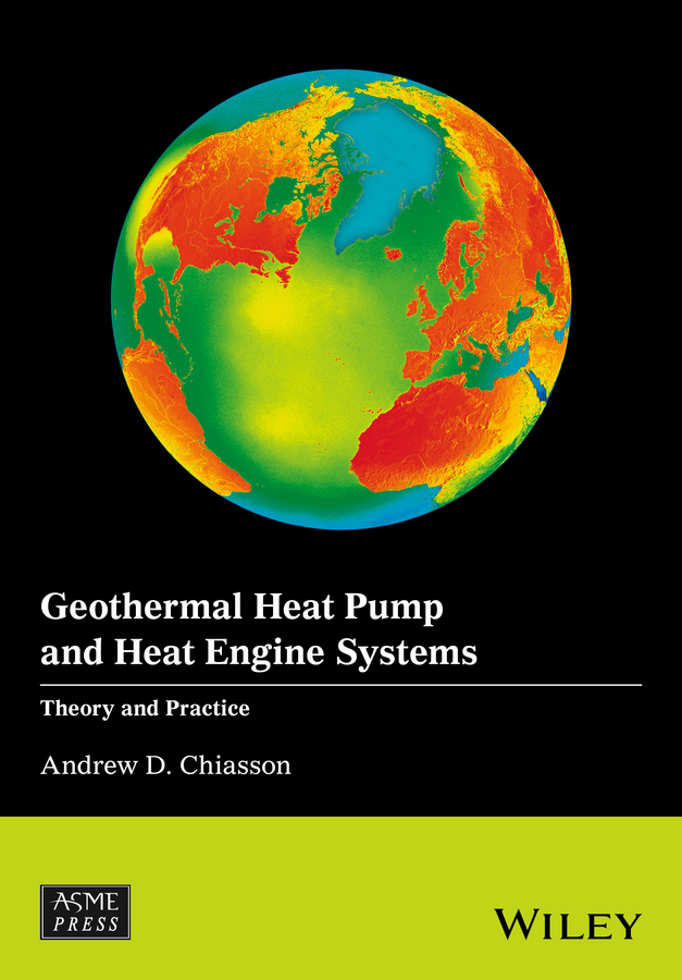 Andrew Chiasson D. Geothermal Heat Pump and Heat Engine Systems. Theory And Practice ledru patrick geothermal energy systems exploration development and utilization