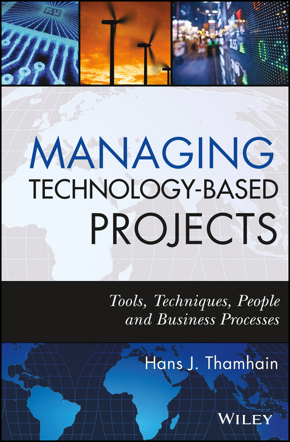 Hans Thamhain J. Managing Technology-Based Projects. Tools, Techniques, People and Business Processes technology management