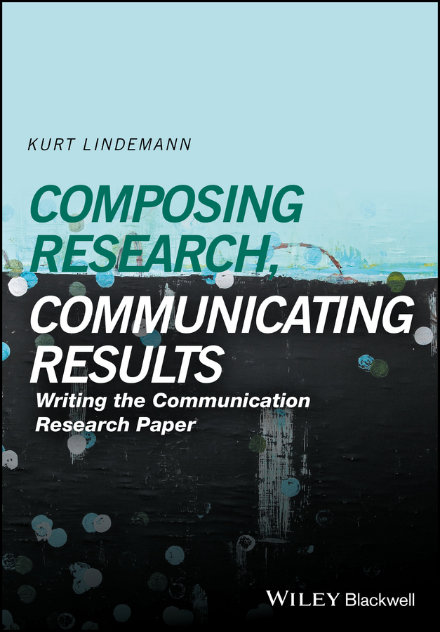 Kurt Lindemann Composing Research, Communicating Results. Writing the Communication Research Paper lindemann